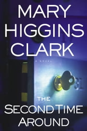 The Second Time Around - A Novel ebook by Mary Higgins Clark