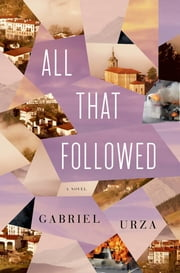 All That Followed - A Novel ebook by Gabriel Urza