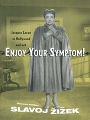 Enjoy Your Symptom! - Jacques Lacan in Hollywood and Out ebook by Slavoj Žižek