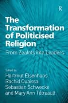 The Transformation of Politicised Religion ebook by Hartmut Elsenhans,Rachid Ouaissa,Mary Ann Tétreault