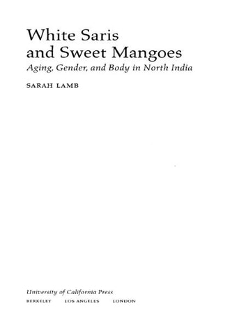 White Saris and Sweet Mangoes - Aging, Gender, and Body in North India ebook by Sarah Lamb