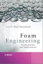 Foam Engineering ebook by Paul Stevenson