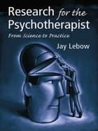 Research for the Psychotherapist ebook by Jay Lebow