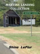 Martins Landing Collection ebook by Shine LeFlur