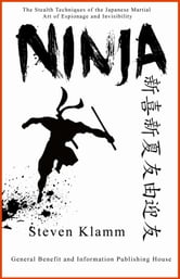 Ninja and Ninjutsu The Stealth Techniques of the Japanese Martial Art of Espionage and Invisibility ebook by Steven Klamm