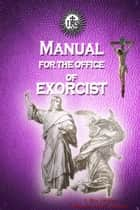 Manual for the Office of Exorcist ebook by V. Rev. Gregory Bellarmine SSJC+