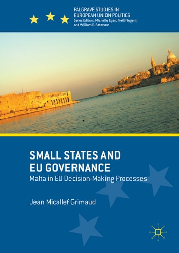 Small States and EU Governance - Malta in EU Decision-Making Processes ebook by Jean Micallef Grimaud