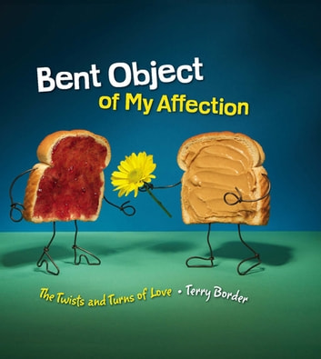 Bent Object of My Affection - The Twists and Turns of Love ebook by Terry Border