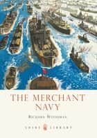 The Merchant Navy ebook by Richard Woodman