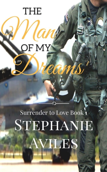 The Man of My Dreams - Surrender to Love, #1 ebook by Stephanie Aviles