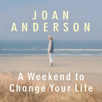 A Weekend to Change Your Life - Find Your Authentic Self After a Lifetime of Being All Things to All People audiobook by Joan Anderson