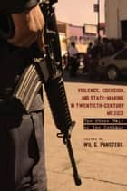 Violence, Coercion, and State-Making in Twentieth-Century Mexico ebook by Wil Pansters