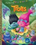 Trolls Big Golden Book (DreamWorks Trolls) ebook by Golden Books, Alan Batson, Fabio Laguna