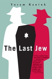 The Last Jew - A Novel ebook by Yoram Kaniuk,Barbara Harshav