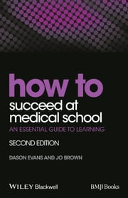 How to Succeed at Medical School - An Essential Guide to Learning ebook by Dason Evans,Jo Brown