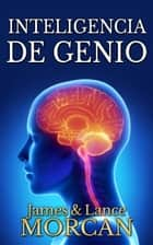 Inteligencia de Genio ebook by James Morcan, Lance Morcan