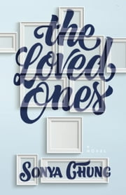 The Loved Ones ebook by Sonya Chung