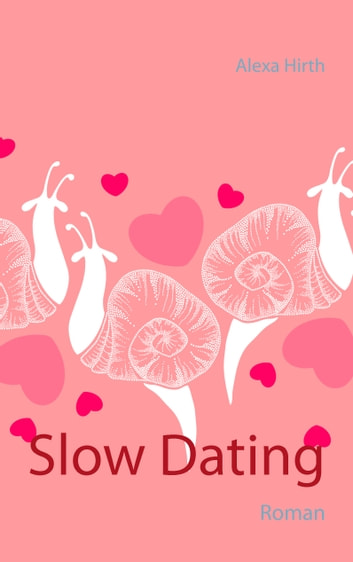 Slow Dating - Roman ebook by Alexa Hirth