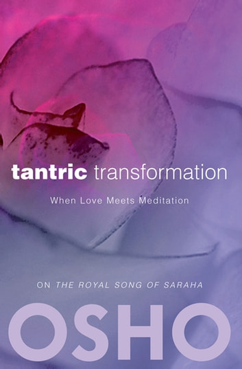 Tantric Transformation - When Love Meets Meditation ebook by Osho