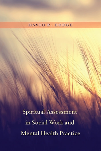 Spiritual Assessment in Social Work and Mental Health Practice ebook by David Hodge