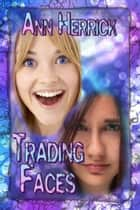 Trading Faces ebook by Ann Herrick