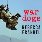 War Dogs - Tales of Canine Heroism, History, and Love audiobook by Rebecca Frankel
