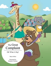 The Great Complaint - Oh! What A Day! ebook by Marie Miller
