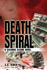 Death Spiral - A Susanna Sloane Novel ebook by S. G. Kiner