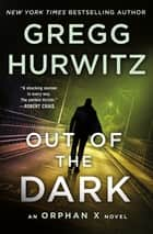 Out of the Dark - An Orphan X Novel ebook by Gregg Hurwitz