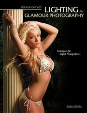 Rolando Gomez's Lighting for Glamour Photography: Techniques for Digital Photographers ebook by Gomez, Rolando