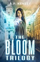 The Bloom Trilogy ebook by A.P. Kensey