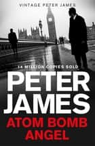 Atom Bomb Angel ebook by Peter James