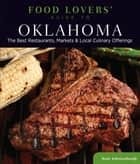 Food Lovers' Guide to® Oklahoma - The Best Restaurants, Markets & Local Culinary Offerings ebook by Katie Johnstonbaugh