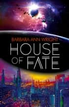 House of Fate ebook by Barbara Ann Wright