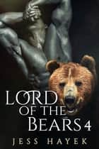 Lord of the Bears 4 - Bear-Lord, #4 ebook by Jess Hayek