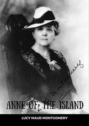 Anne of the Island - Anne Shirley Series #3 ebook by Lucy Maud Montgomery,Lucy Maud Montgomery