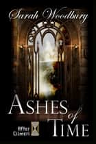 Ashes of Time (The After Cilmeri Series) ebook by Sarah Woodbury