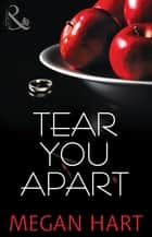 Tear You Apart (Mills & Boon Spice) ebook by Megan Hart