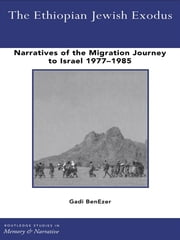 The Ethiopian Jewish Exodus - Narratives of the Journey ebook by Gadi BenEzer