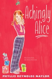 Achingly Alice ebook by Phyllis Reynolds Naylor