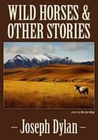 Wild Horses and Other Stories ebook by Joseph Dylan