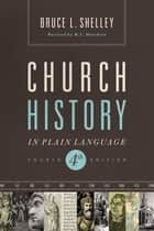 Church History in Plain Language - Fourth Edition eBook by Bruce Shelley