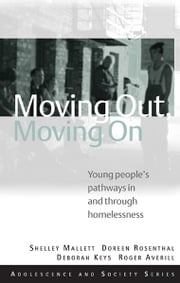 Moving Out, Moving On - Young People's Pathways In and Through Homelessness ebook by Shelley Mallett,Doreen Rosenthal,Deb Keys,Roger Averill