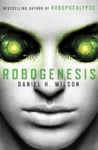 Robogenesis ebook by Daniel H. Wilson