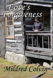 Love's Forgiveness ebook by Mildred Colvin