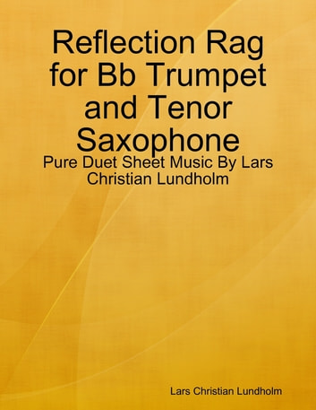 Reflection Rag for Bb Trumpet and Tenor Saxophone - Pure Duet Sheet Music By Lars Christian Lundholm ebook by Lars Christian Lundholm