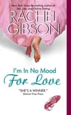 I'm In No Mood For Love eBook par Rachel Gibson
