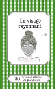 Un visage rayonnant - 25 trucs et astuces de grand-mère ebook by Kobo.Web.Store.Products.Fields.ContributorFieldViewModel