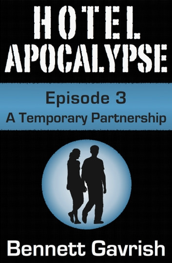 Hotel Apocalypse #3: A Temporary Partnership ebook by Bennett Gavrish