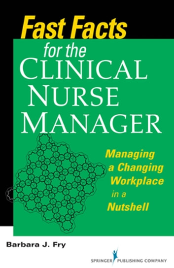 Fast Facts for the Clinical Nurse Manager - Tips on Managing the Changing Workplace in a Nutshell ebook by Barbara Fry, RN, BN, MEd (Adult)